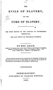 The Evils of Slavery: And the Cure of Slavery. The First Proved by the Opinions of Southerners Themselves, the Last Shown by Historical Evidence