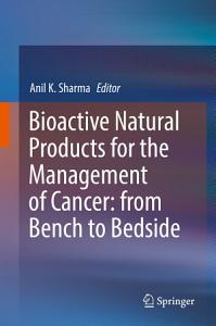 Bioactive Natural Products for the Management of Cancer  from Bench to Bedside