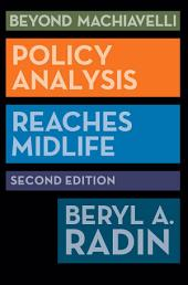 Beyond Machiavelli: Policy Analysis Reaches Midlife, Second Edition, Edition 2