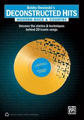Bobby Owsinski's Deconstructed Hits: Modern Rock & Country: Uncover the Stories & Techniques Behind 20 Iconic Songs