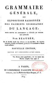 Grammaire générale: ou Exposition raisonnée des éléments nécessaires du langage, pour servir de fondement à l'étude de toutes les langues
