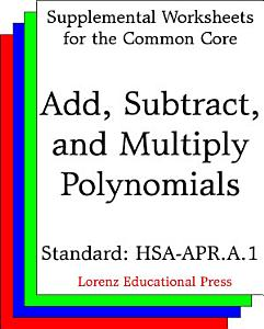 CCSS HSA APR A 1 Add  Subtract  and Multiply Polynomials Book