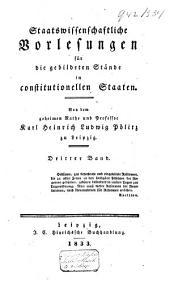 Staatswissenschaftliche Vorlesungen für die gebildeten Stände in constitutionellen Staaten: Band 3