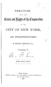 Treatise Upon the Estate and Rights of the Corporation of the City of New York, as Proprietors: Volume 1