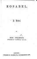 Rosabel  a novel  By the authoress of Constance Mrs  Thompson PDF