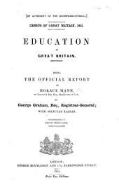 By authority of the Registrar-General. Census ... 1851. Education in Great Britain. Being the Official Report of H. Mann ... Fifth thousand