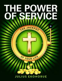 The Power of Service: The Jackpot of Your Life