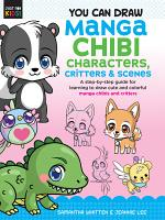 You Can Draw Manga Chibi Characters, Critters & Scenes
