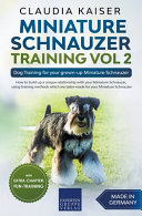 Miniature Schnauzer Training Vol 2 - Dog Training for Your Grown-up Miniature Schnauzer