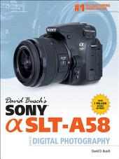 David Busch's Sony Alpha SLTA58 Guide to Digital Photography