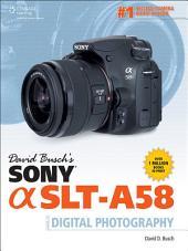 David Busch's Sony Alpha SLTA58 Guide to Digital Photography