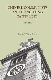 Chinese Communists and Hong Kong Capitalists: 1937–1997