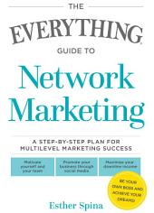 The Everything Guide To Network Marketing: A Step-by-Step Plan for Multilevel Marketing Success
