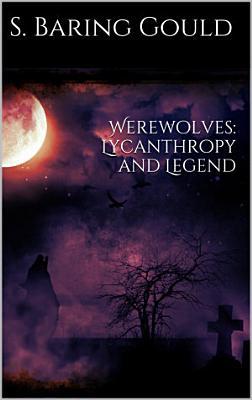 Werewolves  Lycanthropy and Legend PDF