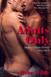 Adults Only Volume 3: Seven Erotica Shorts