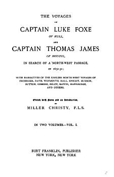 The Voyages of Captain Luke Foxe of Hull  and Captain Thomas James of Bristol  in Search of a North west Passage  in 1631 32 PDF