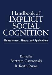 Handbook of Implicit Social Cognition: Measurement, Theory, and Applications