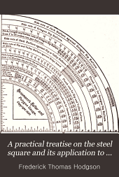 "A practical treatise on the steel square and its application to everyday use: being an exhaustive collection of steel square problems and solutions, ""old and new"", with many original and useful additions ..."