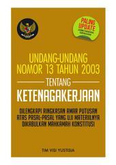 Undang-Undang Nomor 13 Tahun 2003 tentang Ketenagakerjaan: dilengkapi Ringkasan Amar Putusan Atas Pasal-Pasal yangUji Materiilnya Dikabulkan Mahkamah Konstitusi