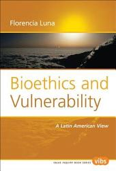 Bioethics and Vulnerability: A Latin American View