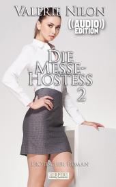 Die Messe-Hostess 2 - Erotischer Roman (( Audio )): [Edition Edelste Erotik]: Buch & Hörbuch