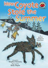 How Coyote Stole the Summer: [A Native American Folktale]