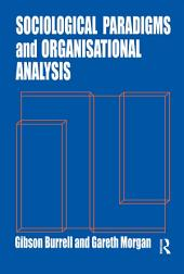 Sociological Paradigms and Organisational Analysis: Elements of the Sociology of Corporate Life