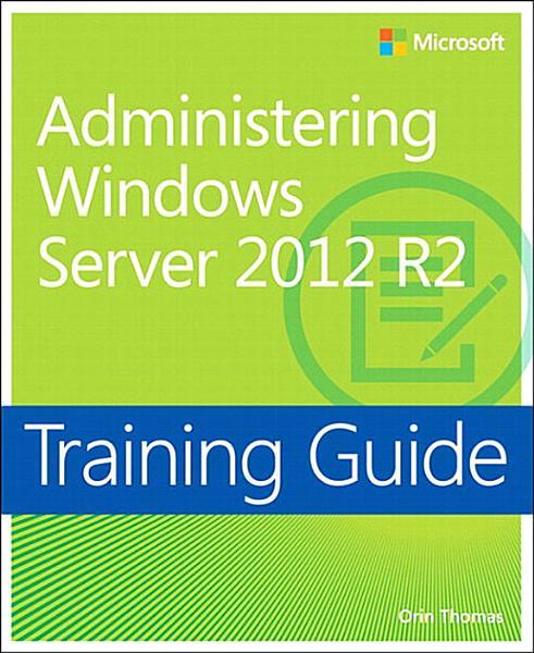 Training Guide Administering Windows Server 2012 R2 (MCSA)