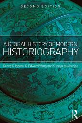 A Global History of Modern Historiography: Edition 2