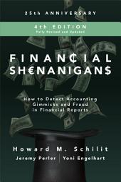 Financial Shenanigans, Fourth Edition: How to Detect Accounting Gimmicks & Fraud in Financial Reports: Edition 4