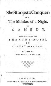 She Stoops to Conquer: Or, The Mistakes of a Night: A Comedy. As it is Acted at the Theatre-Royal in Covent-Garden