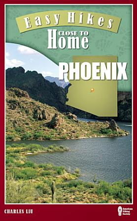 Easy Hikes Close to Home  Phoenix PDF