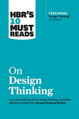HBR s 10 Must Reads on Design Thinking  with featured article  Design Thinking  By Tim Brown