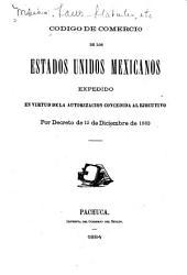 Código de comercio de los Estados unidos mexicanos: expedido en virtud de la autorizacion concedida al ejecutivo por decreto de 15 de diciembre de 1883