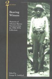 Bearing Witness: Memories of Arkansas Slavery