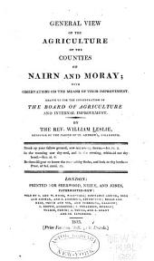 General View of the Agriculture in the Counties of Nairn and Moray: With Observations on the Means of Their Improvement