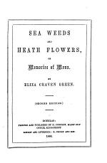 Sea weeds and heath flowers; or, Memories of Mona ... Second edition
