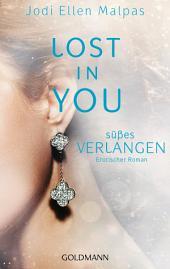 Lost in you. Süßes Verlangen: Erotischer Roman