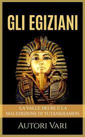 Gli Egiziani - La Valle dei Re e la maledizione di Tutankhamon