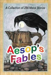 Aesop's Fables: A collection of 284 moral stories