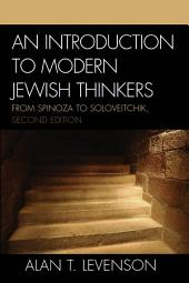 An Introduction to Modern Jewish Thinkers: From Spinoza to Soloveitchik, Edition 2