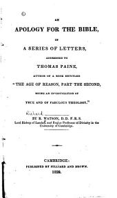 An apology for the Bible: in a series of letters, addressed to Thomas Paine, author of a book entitled, The age of reason, part the second, being an investigation of true and of fabulous theology, Part 4