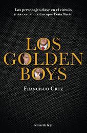 Los golden boys: Los personajes clave en el círculo más cercano a Enrique Peña Nieto