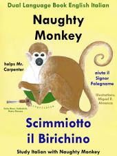 Naughty Monkey Helps Mr. Carpenter — Scimmiotto il Birichino aiuta il Signor Falegname: Dual Language Book in English and Italian