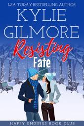Resisting Fate: Happy Endings Book Club Series, Book 7