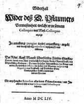 Widerhall wider deß D. Pflaumers Vermessenheit, welche er in seinem Colloquio und Most-Colloquio erzaigt