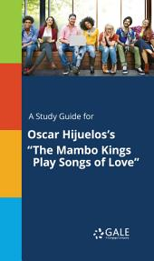 "A Study Guide for Oscar Hijuelos's ""The Mambo Kings Play Songs of Love"""