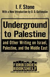 Underground to Palestine: And Other Writing on Israel, Palestine, and the Middle East