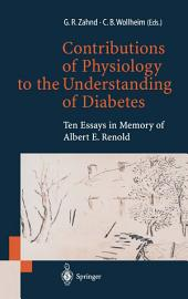 Contributions of Physiology to the Understanding of Diabetes: Ten Essays in Memory of Albert E. Renold