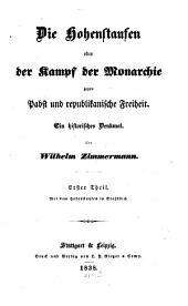 Die Hohenstaufen oder der Kampf der Monarchie gegen Pabst und republikanische Freiheit: ein historisches Denkmal, Band 1